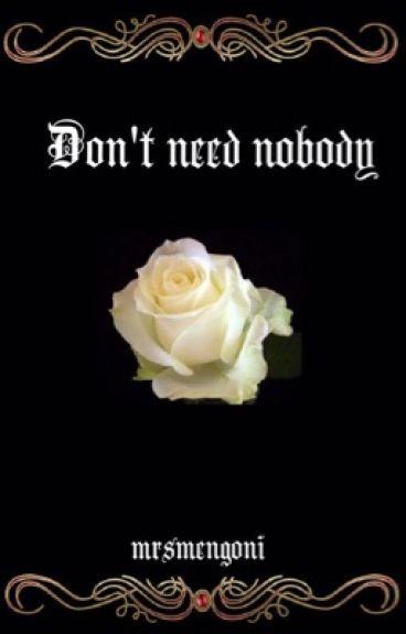 *Don't need nobody*