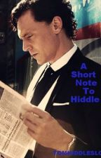 A Short Note To Hiddles (a Tom Hiddleston fan fiction) by TomHiddlesLoki