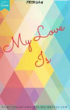 MY LOVE IS [ COMPLATE ] by _armyswag10_