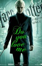 Draco Malfoy X Reader Do You love me by ship_me