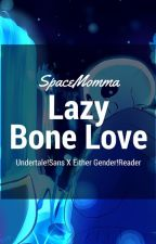 Lazy Bone Love // Undertale!Sans X Reader {Either Gender} by SpaceMomma