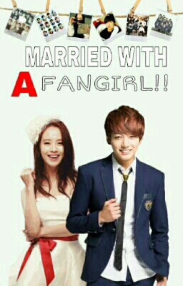 [C] Married With A Fangirl!!