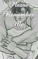 Please Remember Me by Cause_fanfiction