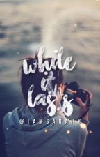 While it lasts #YoungAdultReads {GETTING REWRITTEN} by iamsarahy