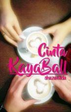 CINTA KAYA BALL (Short Story) by shazaellda