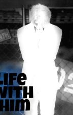 Life With Him (Vixx Leo Fluff+smut) by daddyvixx