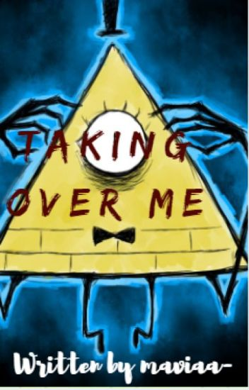 Taking Over Me | Human! Bill Cipher X Reader