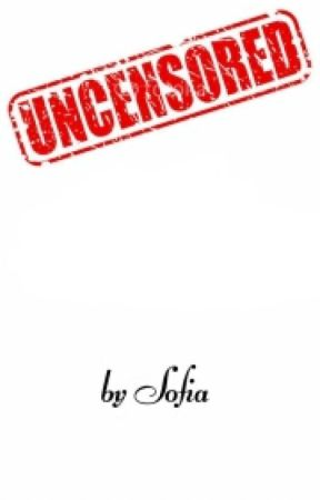 UNCENSORED - Exclusive on Wattpad (Completed) by sofia_jade6
