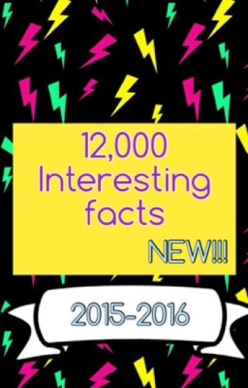 12,000 Interesting Facts