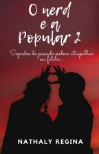A Nerd e o Popular 2 | #Wattys2016 by natharegi11