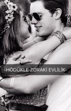 -HÖDÜKLE ZORAKİ EVLİLİK-(DÜZENLENİYOR) by aslisu1100