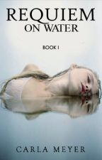 Requiem on Water [Book I] by Carla_Meyer