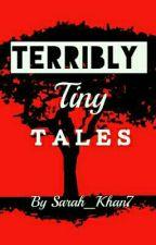 Terribly Tiny Tales (Horror) by Sarah_Khan7