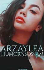 Arzaylea;Humor 5SOSFam© #Wattys2016 by CliffxrdHappines