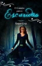 O Caminho para a Escuridão by RaquelCruz27