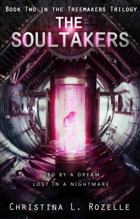 The Soultakers (Book 2 in the Treemakers Trilogy) by ChristinaLRozelle