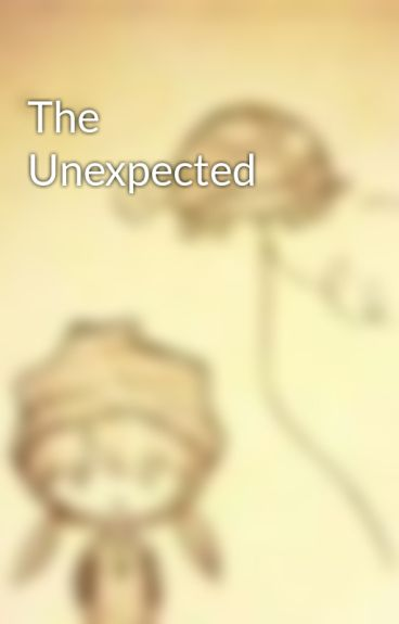 The Unexpected by justmiss_annonymous