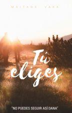 TU ELIGES by maitt99
