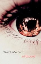 Watch Me Burn by wildxcard