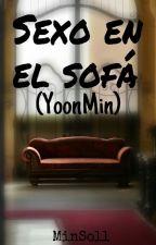 Sexo en el sofá (OneShote)[Yoonmin] by MinSoll