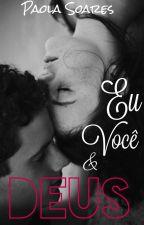 Eu você e Deus  by PaolaSoares3