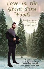 """Love in the Great Pine Woods"" by Gratiana Lovelace (2015-2016) by GratianaLovelace"