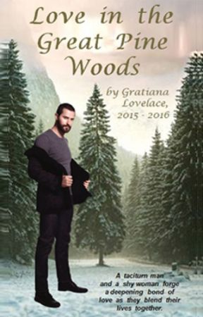 """Love in the Great Pine Woods"" by Gratiana Lovelace (2015-2016) by GratianaLovelace"
