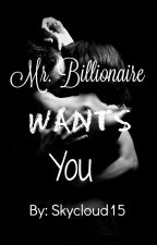 Mr. Billionaire want's you by Skycloud15