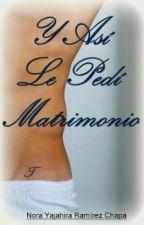 Y Así Le Pedí Matrimonio by NoraYajahira