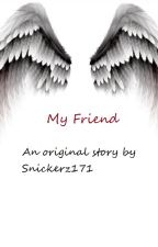 My Friend by snickerz171