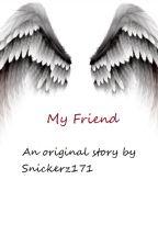 My Friend by snickerz171