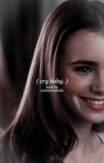 cry baby ✧ cth   completed