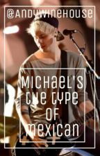 Michael's The Type of Mexican by LittleGrimmixe