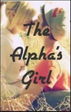 The Alpha's Girl #Wattys2014 by PunkRockPrincess1162
