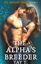 The Alpha's Breeder (#Wattys2017) by Taytay91