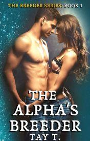 The Alpha's Breeder (#Wattys2016) by Taytay91