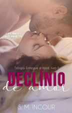 Declínio de Amor - 2º Vol. Da Série Entregue a Você  by Mayla_Baskerville