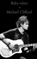Baby-sitter • Michael Clifford ( Slow Updates ) by FrenchButterfly
