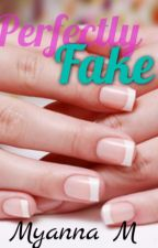 Perfectly Fake by Myanna_M