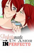 Perfectamente Un Amor Inperfecto (Fanfic)(Completa) by Leia-Chan