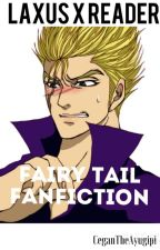 Laxus x Reader (Fairy Tail Fanfiction) by CeganTheAyugipi