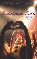 Indulgent Filth: a Vivid Sadness Novella | The Empty World Sequence by KaranSeraph