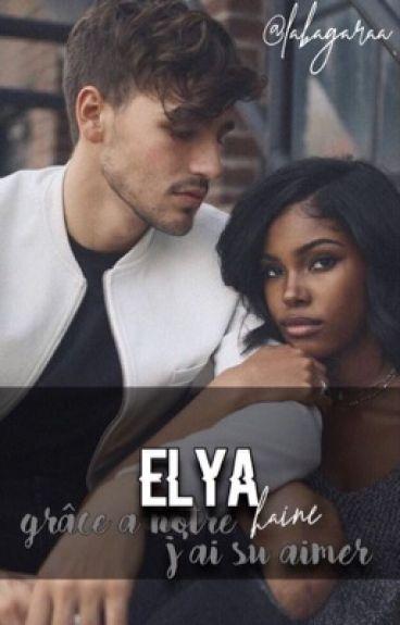 Histoire d'Elya : Grâce à notre haine, j'ai su aimer.