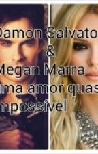 Damon Salvatore e Megan Marra Um Amor Quase Impossível [ #wattys2016] by ABCEHK