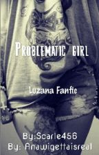 Problematic Girl (Luzana) by AnaScarle