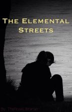 The Elemental Streets (Under Editing) by TheRoseLibrarian