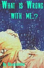 What Is Wrong With Me (A NALU FANFIC) by obsessionjar