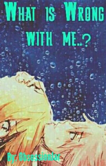 What Is Wrong With Me (A NALU FANFIC)