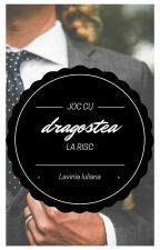 Joc cu dragostea la risc by LaviniaIuliana7