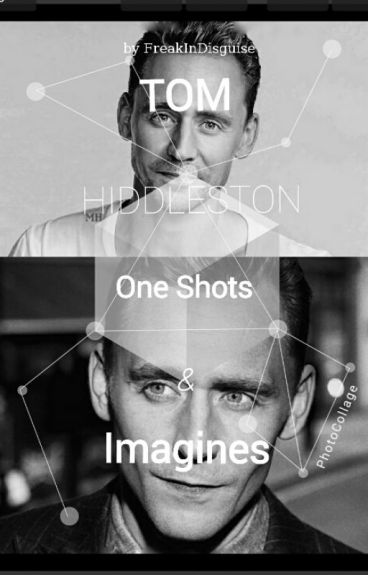 Tom Hiddleston Oneshots & Imagines